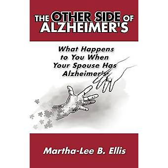 The Other Side of Alzheimers What Happens to You When Your Spouse Has Alzheimers by Ellis & MarthaLee B.