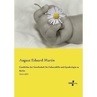 Geschichte der Gesellschaft fr Geburtshilfe und Gynkologie zu Berlin av Martin & augusti Eduard