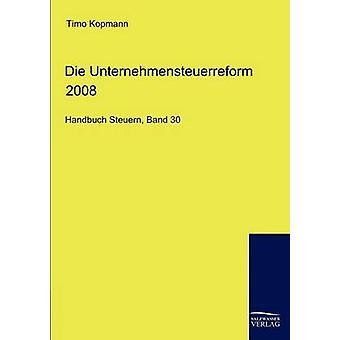 Die Unternehmensteuerreform 2008 by Kopmann & Timo