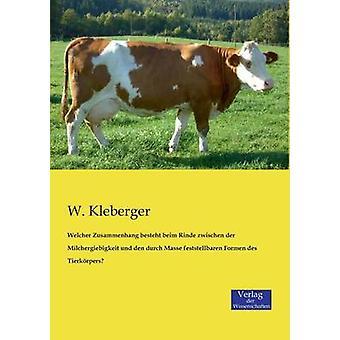 Welcher Zusammenhang Besteht Beim Rinde Zwischen Der Milchergiebigkeit Und Den Durch Masse Feststellbaren Formen Des Tierkorpers by Kleberger & W.