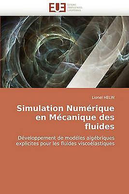 Simulation Numerique En Mecanique Des Fluides by Helin & Lionel