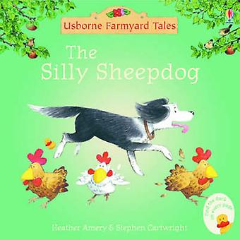 The Silly Sheepdog by Heather Amery - Stephen Cartwright - 9780746063