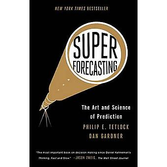 Superforecasting - The Art and Science of Prediction by Professor of P