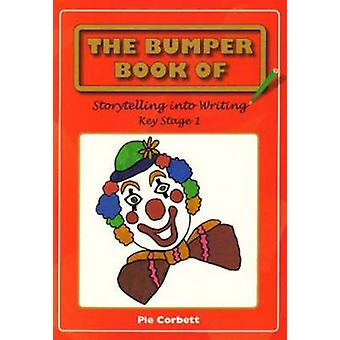 The Bumper Book of Story Telling into Writing at Key Stage 1 by Pie C
