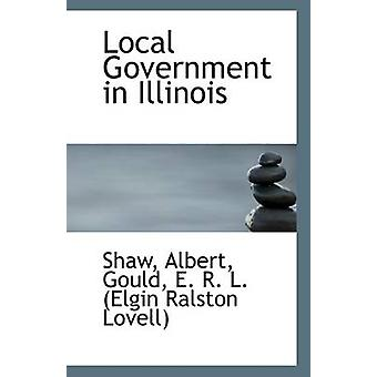 Local Government in Illinois by Shaw Albert - 9781113133588 Book