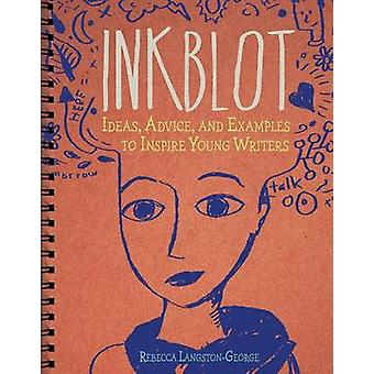 Inkblot - Ideas - Advice - and Examples to Inspire Young Writers by Re
