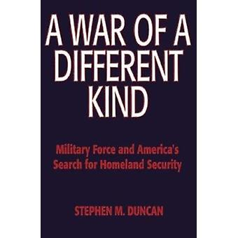 A War of a Different Kind - Military Force and America's Search for Ho