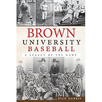 Brown University Baseball - A Legacy of the Game by Rick Harris - 9781