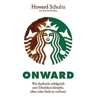 Onward - Wie Starbucks Erfolgreich ums Uberleben Kampfte - Ohne seine