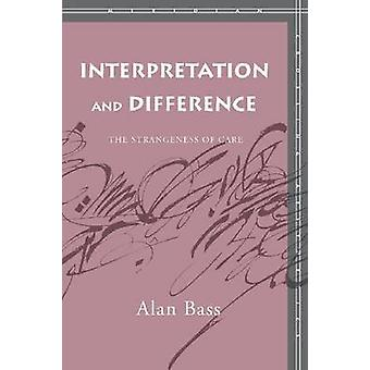 Interpretation and Difference - The Strangeness of Care by Alan Bass -