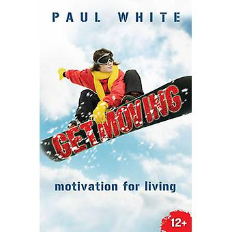 Get Moving  Motivation for Living by Paul White