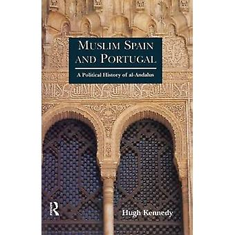 Muslim Spain and Portugal A Political History of AlAndalus by Kennedy & Hugh