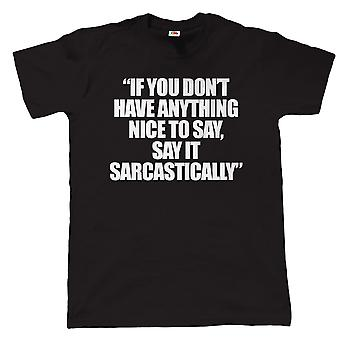 Vectorbomb, Say It Sarcastically, Mens Funny T Shirt (S to 5XL)