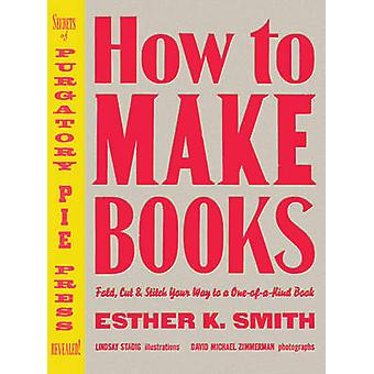 How to Make Books - Fold - Cut and Stitch Your Way to a One-of-a-kind