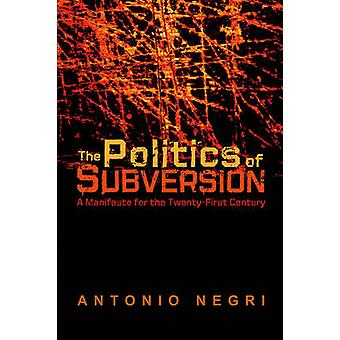 The Politics of Subversion - A Manifesto for the Twenty-first Century