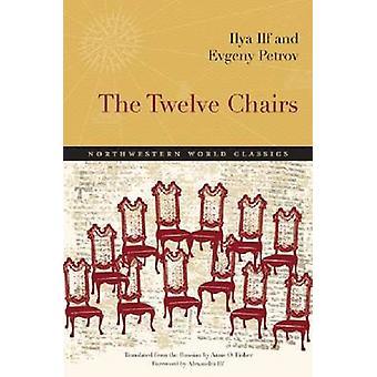 The Twelve Chairs - A Novel by Ilya Ilf - Evgeny Petrov - Alexandra Il