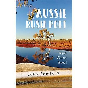 Aussie Bush Poet - Red Gum Soul by John Bamford - 9781925367799 Book