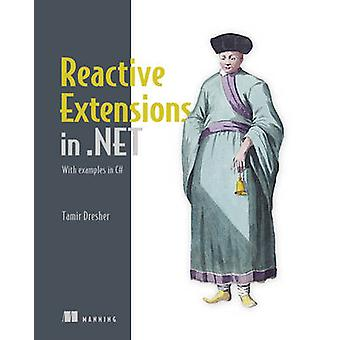 Reactive Extensions in .NET - With Examples in C# by Tamir Dresher - 9