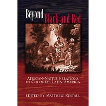 Beyond Black and Red - African-Native Relations in Colonial Latin Amer