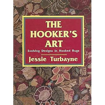 The Hooker's Art - Evolving Design in Hooked Rugs by Jessie A. Turbayn