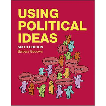 Using Political Ideas (6th Revised edition) by Barbara Goodwin - 9781