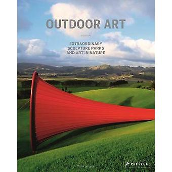 Outdoor Art - Extraordinary Sculpture Parks and Art in Nature by Silvi