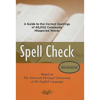 Spell Check - A Guide to the Correct Spelling of 40 -000 Commonly Miss