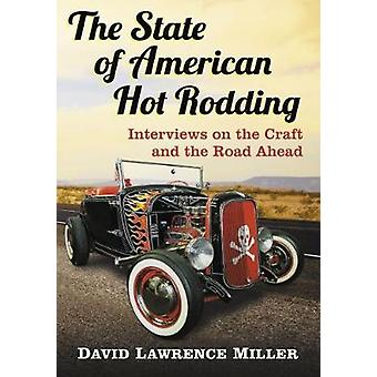 The State of American Hot Rodding - Interviews on the Craft and the Ro