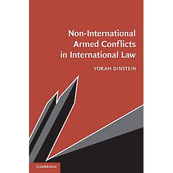 Non-International Armed Conflicts in International Law by Yoram Dinst