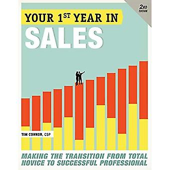 Your First Year in Sales: Making the Transition from Total Novice to Successful Professional
