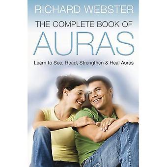 The Complete Book of Aura's: leren om te zien, te lezen, te versterken en te genezen van Aura's
