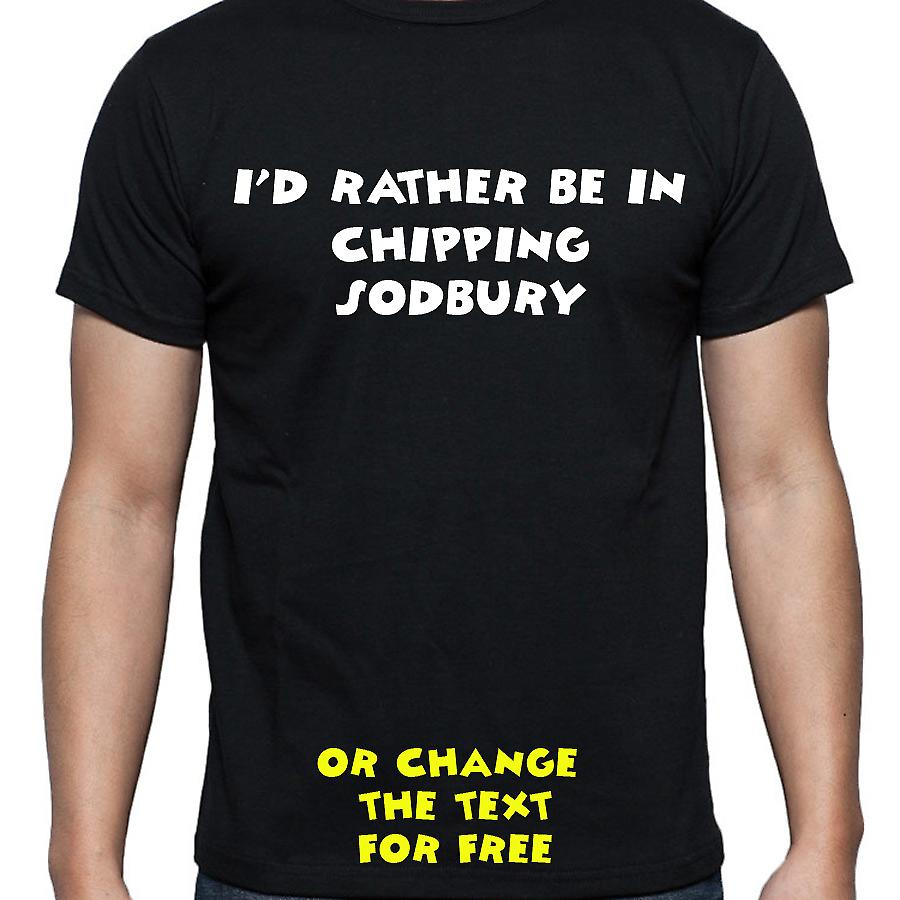 I'd Rather Be In Chipping sodbury Black Hand Printed T shirt