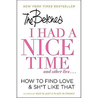 J'ai eu un moment agréable et autres mensonges...: comment trouver l'amour & Sh * t comme ça