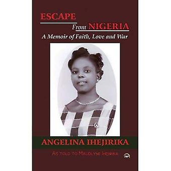 Escape from Nigeria: A Memoir of Faith, Love and War