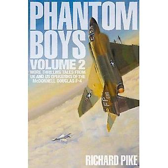 Phantom Boys 2: More Thrilling Tales from UK and US Operators of the McDonnell Douglas F-4