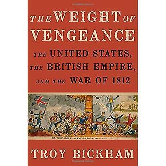 Le poids de la Vengeance: aux États-Unis, l'Empire britannique et la guerre de 1812