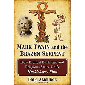 Mark Twain and the Brazen Serpent: How Biblical Burlesque and Religious Satire Unify Huckleberry Finn