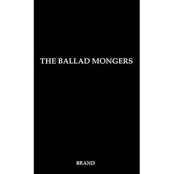 The Ballad Mongers Rise of the Modern Folk Song by Brand & Oscar