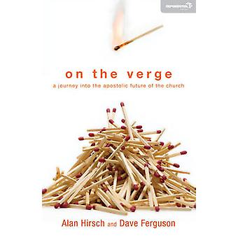 On the Verge A Journey Into the Apostolic Future of the Church by Hirsch & Alan