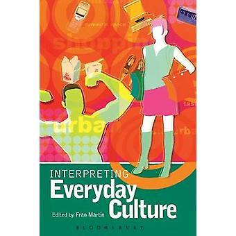 Interpreting Everyday Culture by Martin & Fran