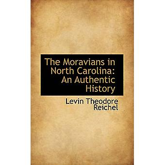 The Moravians in North Carolina An Authentic History by Reichel & Levin Theodore