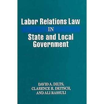 Labor Relations Law in State and Local Government by Dilts & David A.