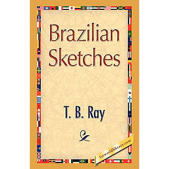 Brazilian Sketches by Ray & T. B.