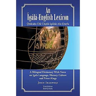 Un lexique A dictionnaire bilingue avec des Notes sur Igala langue Culture histoire et PriestKings de Idakwoji & John de glEnglish