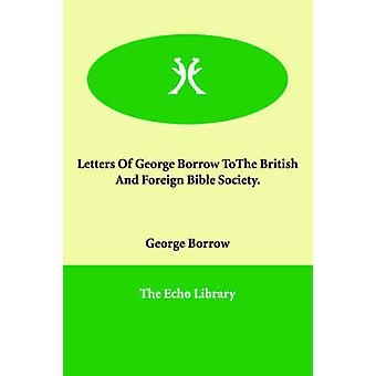 Letters Of George Borrow ToThe British And Foreign Bible Society. by Borrow & George