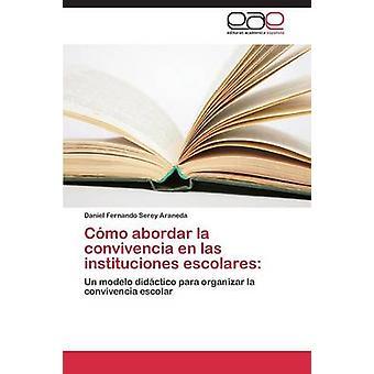 Como Abordar La Convivencia En Las Instituciones Escolares da Serey Araneda Daniel Fernando
