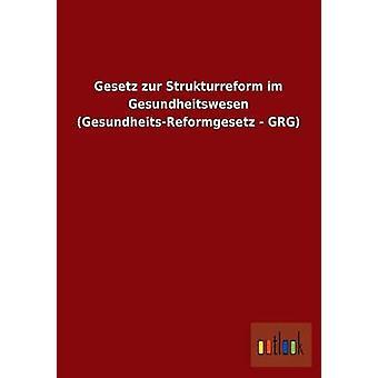 Gesetz Zur Strukturreform Im Gesundheitswesen GesundheitsReformgesetz  Grg by Ohne Autor