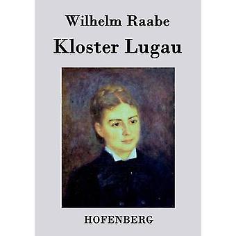 Kloster Lugau by Wilhelm Raabe
