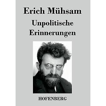 Unpolitische Erinnerungen by Mhsam & Erich