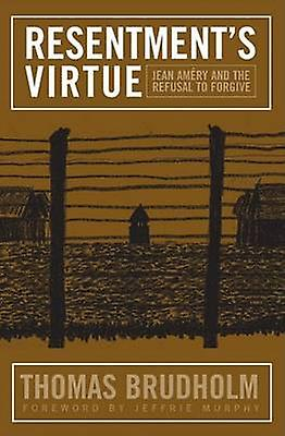 ResentHommest& 039;s Virtue - Jean Amery and the Refusal to Forgive by Thomas